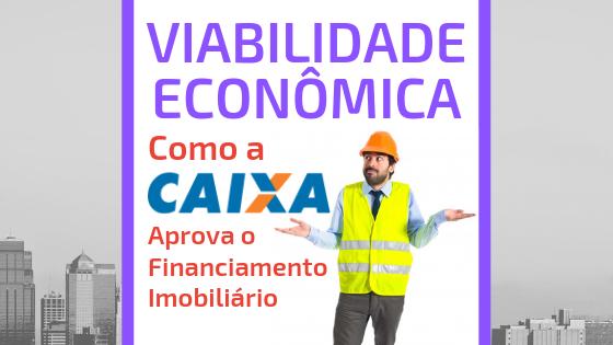 Capa Viabilidade Economica Caixa - Financiamento Imobiliário: Como a CAIXA faz a liberação do dinheiro